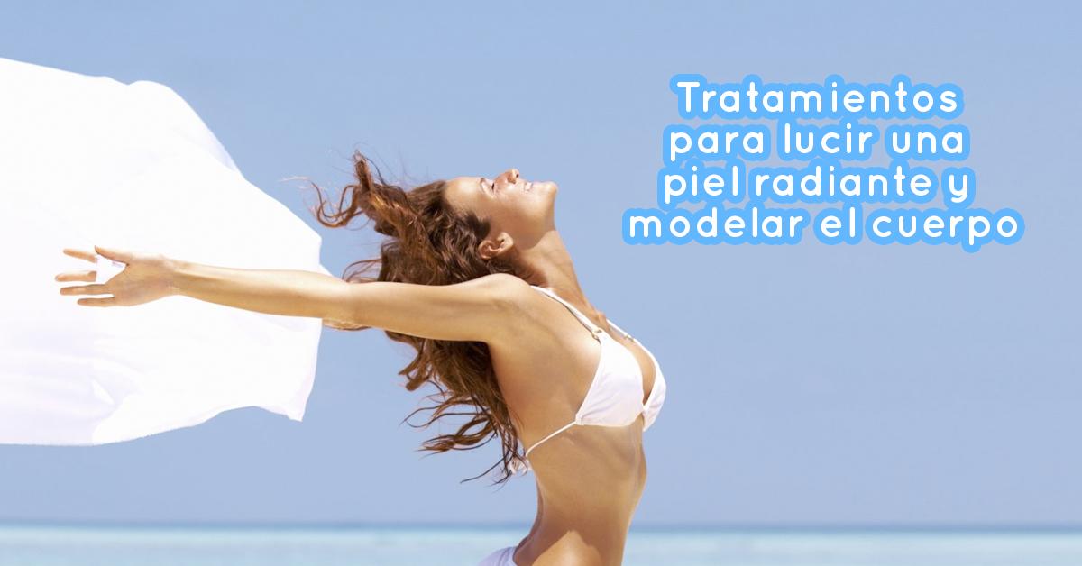 Tratamientos para lucir una piel radiante y modelar el cuerpo