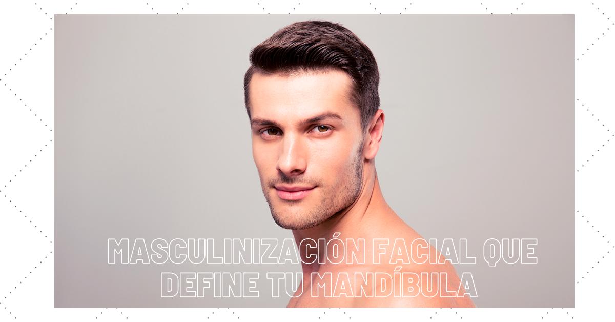 Masculinización facial que define tu mandíbula